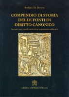 Compendio di storia delle fonti del diritto canonico - Stefano Di Donato