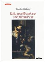 Sulla giustificazione, una tentazione - Walser Martin