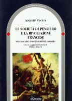 La società di pensiero e la Rivoluzione fransese. Meccanica del processo rivoluzionario - Cochin Augustin