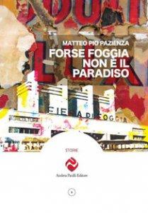 Copertina di 'Forse Foggia non è il paradiso'