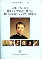 Alle radici della spiritualità di san Giovanni Bosco - Giuseppe Buccellato