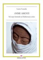 Anime assenti. Sul corpo femminile nel Mediterraneo antico - Faranda Laura