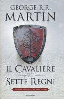 Il cavaliere dei Sette Regni. Ediz. illustrata - Martin George R. R.