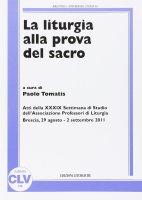 La liturgia alla prova del sacro - Tomatis Paolo