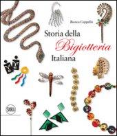 Storia della bigiotteria italiana. Ediz. italiana e inglese - Cappello Bianca