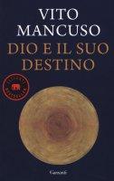 Dio e il suo destino - Vito Mancuso