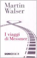 Viaggi di Messmer - Walser Martin