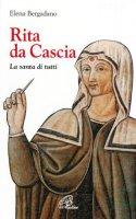 Rita da Cascia. La santa di tutti - Bergadano Elena