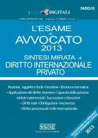 L'esame di Avvocato 2013 sintesi mirata di Diritto Internazionale Privato - Redazioni Edizioni Simone