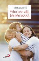 Educare alla tenerezza - Tiziana Silletti