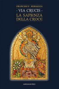 Copertina di 'Via Crucis. La sapienza della Croce'