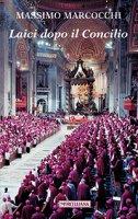 Laici dopo il Concilio - Massimo Marcocchi