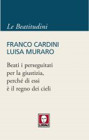 Beati i perseguitati per la giustizia, perché di essi è il regno dei cieli - Franco Cardini, Luisa Muraro
