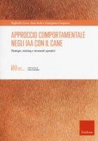 Approccio comportamentale negli IAA con il cane. Strategie, training e strumenti operativi - Cocco Raffaella, Sechi Sara, Campana Giuseppina