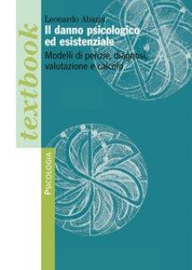 Copertina di 'Il danno psicologico ed esistenziale. Modelli di perizie, diagnosi, valutazione e calcolo'