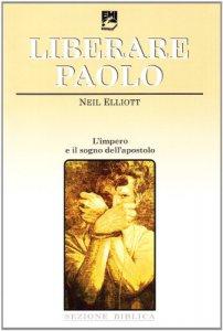 Copertina di 'Liberare Paolo. L'impero e il sogno dell'apostolo'