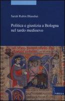 Politica e giustizia a Bologna nel tardo Medioevo - Blanshei Sarah Rubin