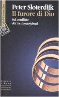 Il furore di Dio. Sul conflitto dei tre monoteismi - Sloterdijk Peter