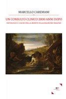 Un consulto clinico 2000 anni dopo. Patologie e cause della morte di Alessandro Magno - Caremani Marcello