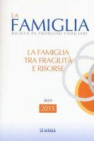 La famiglia. 2015: Famiglia tra fragilità e risorse