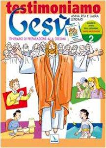 """Copertina di 'Testimoniamo Gesù. Vol. 2/1: Quaderno attivo per il catechismo """"Sarete miei testimoni"""". Preparazione alla Cresima'"""