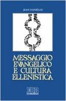 Messaggio evangelico e cultura ellenistica - Daniélou Jean