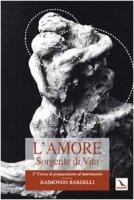 Corso di preparazione al matrimonio (Il). Vol. 3: L' amore sorgente di vita. L'intimità coniugale - Bardelli Raimondo