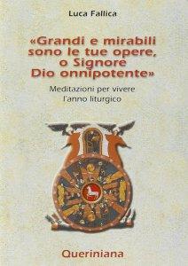 Copertina di 'Grandi e mirabili sono le tue opere, o Signore Dio onnipotente. Meditazioni per vivere l'anno liturgico'