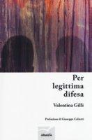 Per legittima difesa - Gilli Valentina