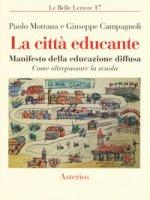 La città educante. Manifesto della educazione diffusa. Come oltrepassare la scuola - Mottana Paolo, Campagnoli Giuseppe