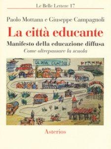 Copertina di 'La città educante. Manifesto della educazione diffusa. Come oltrepassare la scuola'