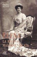 Elena la regina mai dimenticata - Siccardi Cristina
