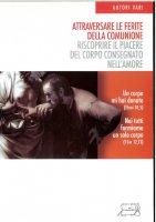Attraversare le ferite della comunione. Riscoprire il piacere del corpo consegnato nell'amore - Arcidiocesi di Napoli. Ufficio famiglia e vita