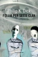 Follia per sette clan - Dick Philip K.