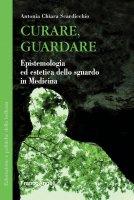 Curare, guardare - Antonia Chiara Scardicchio