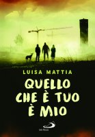 Quello che è tuo è mio - M. Luisa Maccaferri De Mattia