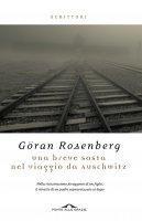 Una breve sosta nel viaggio da Auschwitz - Göran Rosenberg