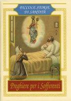 Preghiere per i sofferenti. Piccole storie di santità