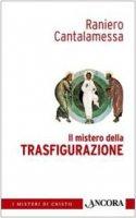 Il mistero della trasfigurazione - Cantalamessa Raniero