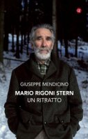 Mario Rigoni Stern. Un ritratto - Giuseppe Mendicino