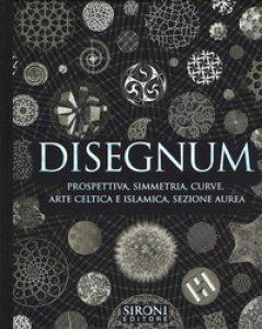 Copertina di 'Disegnum. Prospettiva, simmetria, curve, arte celtica e islamica, sezione aurea'