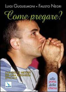 Copertina di 'Come pregare? Consigli e metodi per una preghiera efficace'