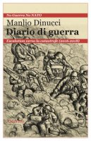 Diario di guerra. Escalation verso la catastrofe (2016-2018) - Dinucci Manlio