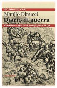 Copertina di 'Diario di guerra. Escalation verso la catastrofe (2016-2018)'