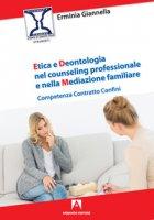 Etica e deontologia nel counseling professionale e nella mediazione familiare. Competenza contratto confini - Giannella Erminia