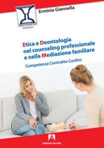Copertina di 'Etica e deontologia nel counseling professionale e nella mediazione familiare. Competenza contratto confini'