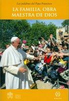 La familia, obra maestra de Dios - Francesco (Jorge Mario Bergoglio)
