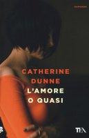L' amore o quasi - Dunne Catherine