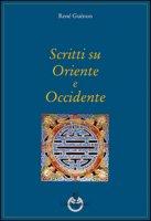 Scritti su Oriente e Occidente - Guénon René