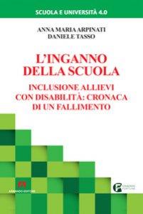 Copertina di 'L' inganno della scuola. Inclusione allievi con disabilità: cronaca di un fallimento'
